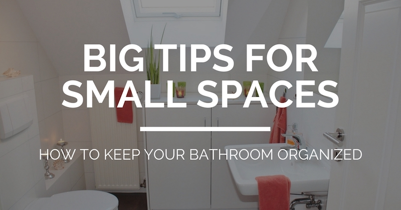 Big Tips for Small Spaces: How to Keep Your Bathroom Organized ...